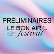 PRELIMINAIRES FESTIVAL LE BON AIR 2020