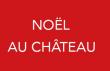 NOEL AU CHATEAU - LES 21 ET 22 DECEMBRE 2019