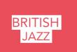BRITISH JAZZ - DU 7 AU 21 MARS 2020